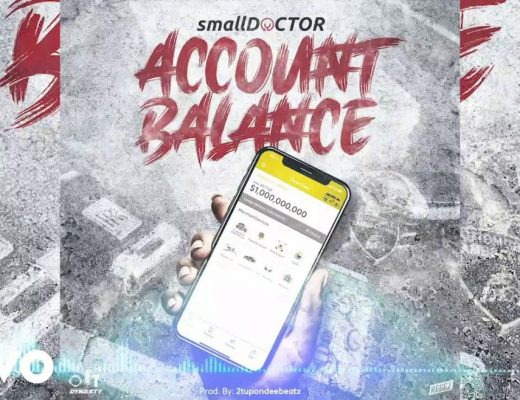 Small Doctor - Account Balance (Prod. by 2TBeatz) Mp3 Audio Download