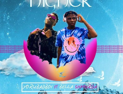 Yorubadboi Ft. Bella Shmurda - Higher Mp3 Audio Download
