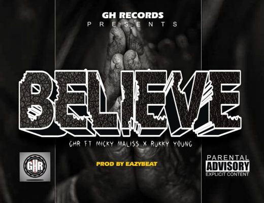 GHR - Believe Ft. Micky Maliss x Rukky Young - LYRICAL4CES