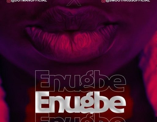 Download Music: Dotman X SmoothKiss - Enugbe Mp3 | 430Box.com