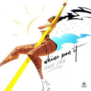 Ayo Jay - Whine Pon It Mp3 Audio Download